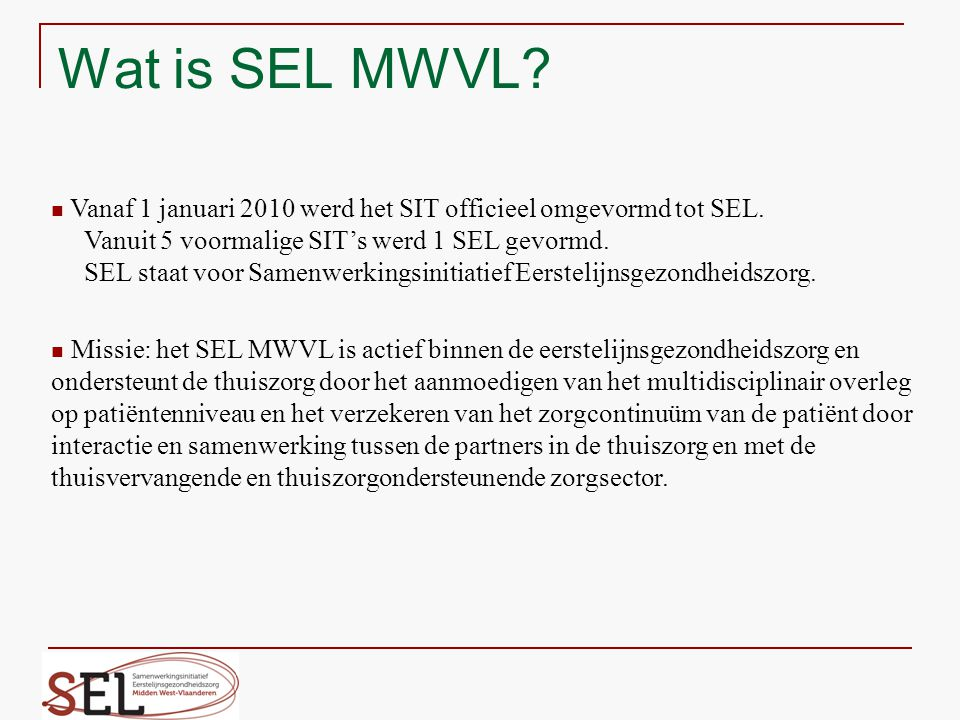 Wat is SEL MWVL Vanaf 1 januari 2010 werd het SIT officieel omgevormd tot SEL. Vanuit 5 voormalige SIT's werd 1 SEL gevormd.
