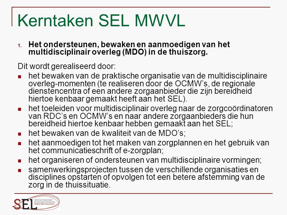 Kerntaken SEL MWVL Het ondersteunen, bewaken en aanmoedigen van het multidisciplinair overleg (MDO) in de thuiszorg.