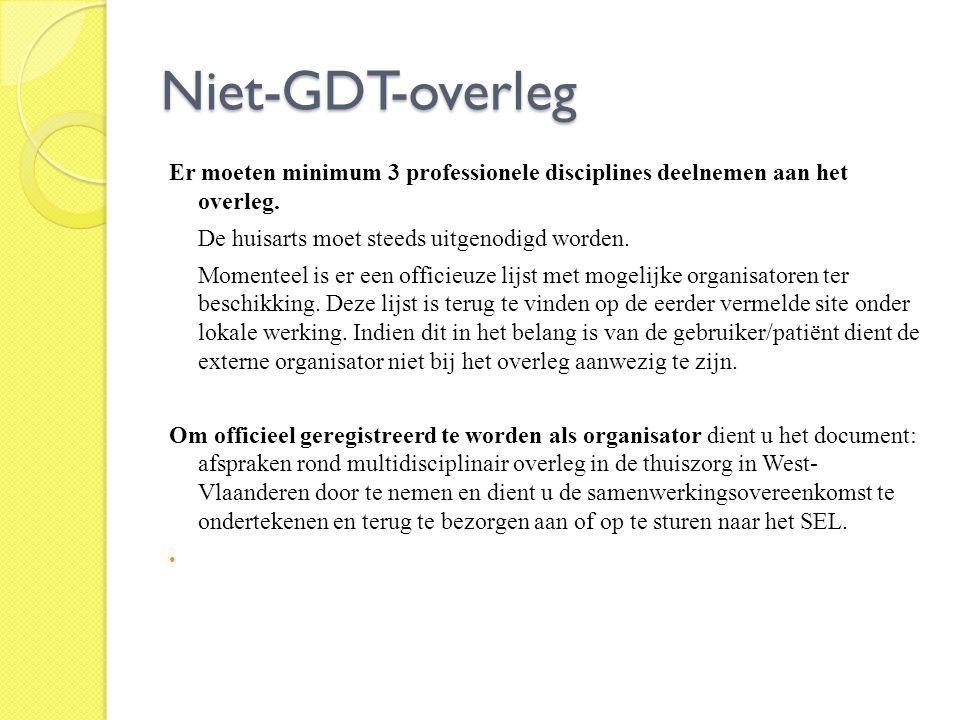 Niet-GDT-overleg Er moeten minimum 3 professionele disciplines deelnemen aan het overleg. De huisarts moet steeds uitgenodigd worden.