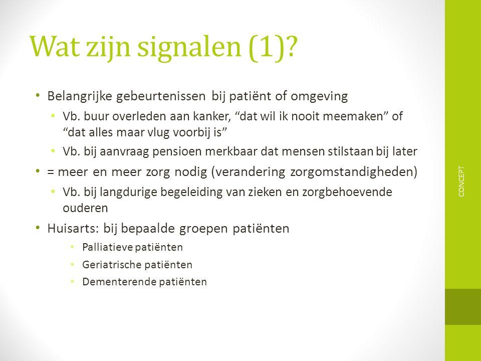 Wat zijn signalen (1) Belangrijke gebeurtenissen bij patiënt of omgeving.