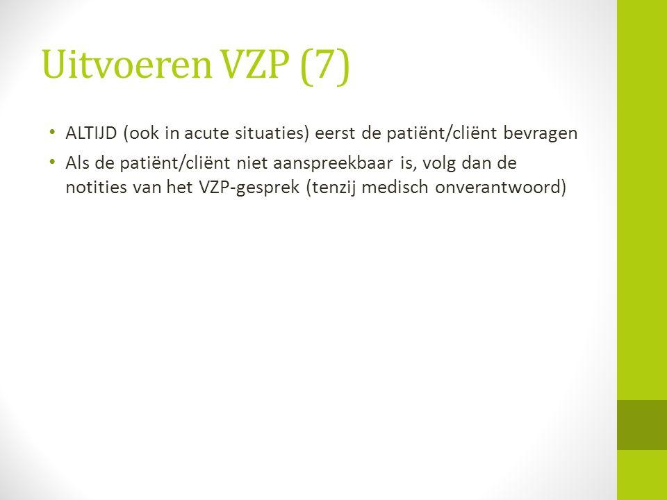 Uitvoeren VZP (7) ALTIJD (ook in acute situaties) eerst de patiënt/cliënt bevragen.