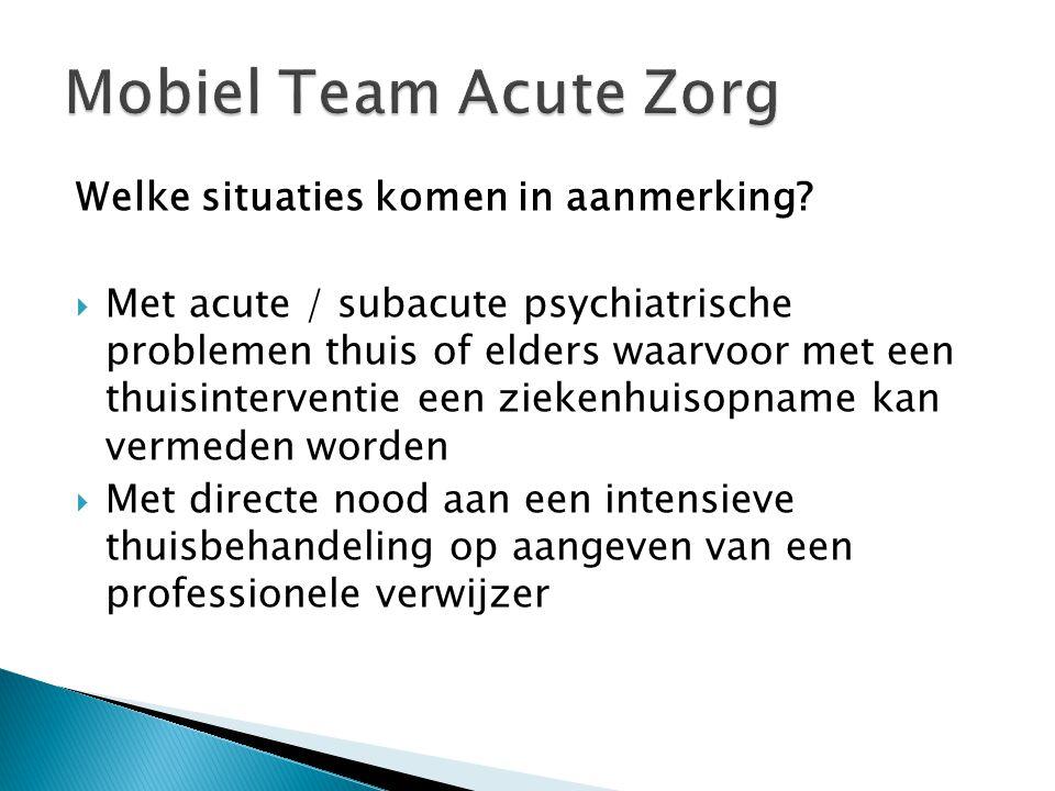 Mobiel Team Acute Zorg Welke situaties komen in aanmerking