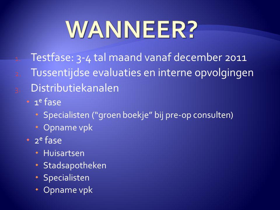 WANNEER Testfase: 3-4 tal maand vanaf december 2011