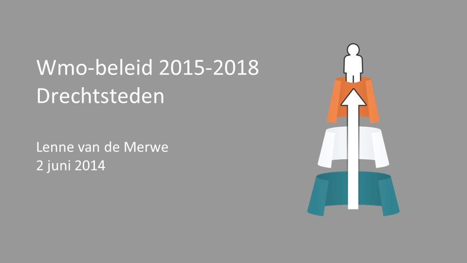 Wmo-beleid 2015-2018 Drechtsteden Lenne van de Merwe 2 juni 2014