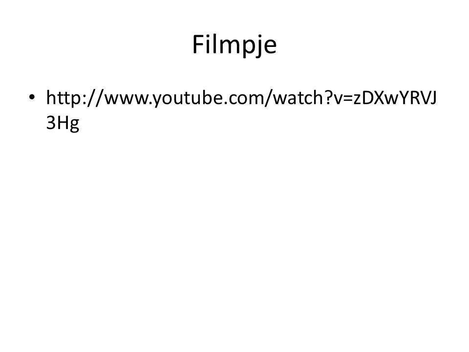 Filmpje http://www.youtube.com/watch v=zDXwYRVJ3Hg