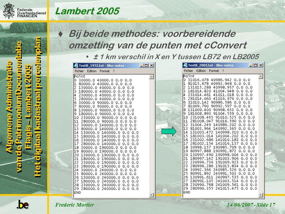 Lambert 2005 Bij beide methodes: voorbereidende omzetting van de punten met cConvert. ± 1 km verschil in X en Y tussen LB72 en LB2005.