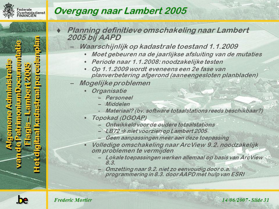 Overgang naar Lambert 2005 Planning definitieve omschakeling naar Lambert 2005 bij AAPD. Waarschijnlijk op kadastrale toestand 1.1.2009.