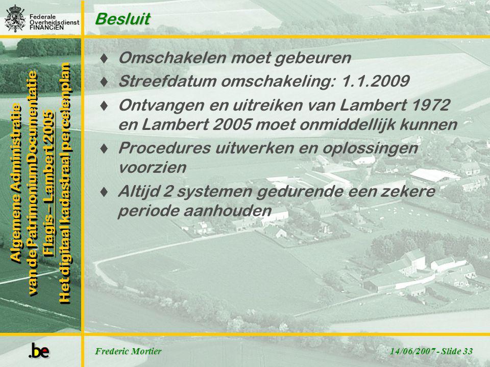 Omschakelen moet gebeuren Streefdatum omschakeling: 1.1.2009