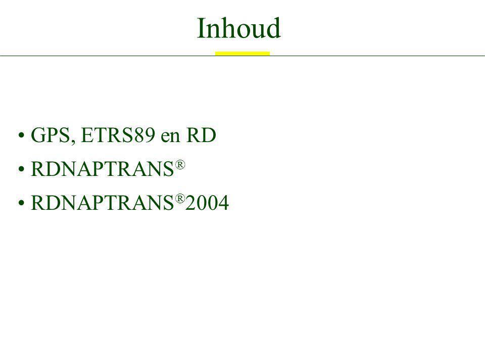 Inhoud GPS, ETRS89 en RD RDNAPTRANS® RDNAPTRANS®2004