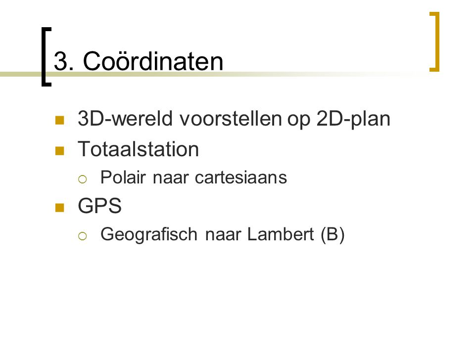 3. Coördinaten 3D-wereld voorstellen op 2D-plan Totaalstation GPS