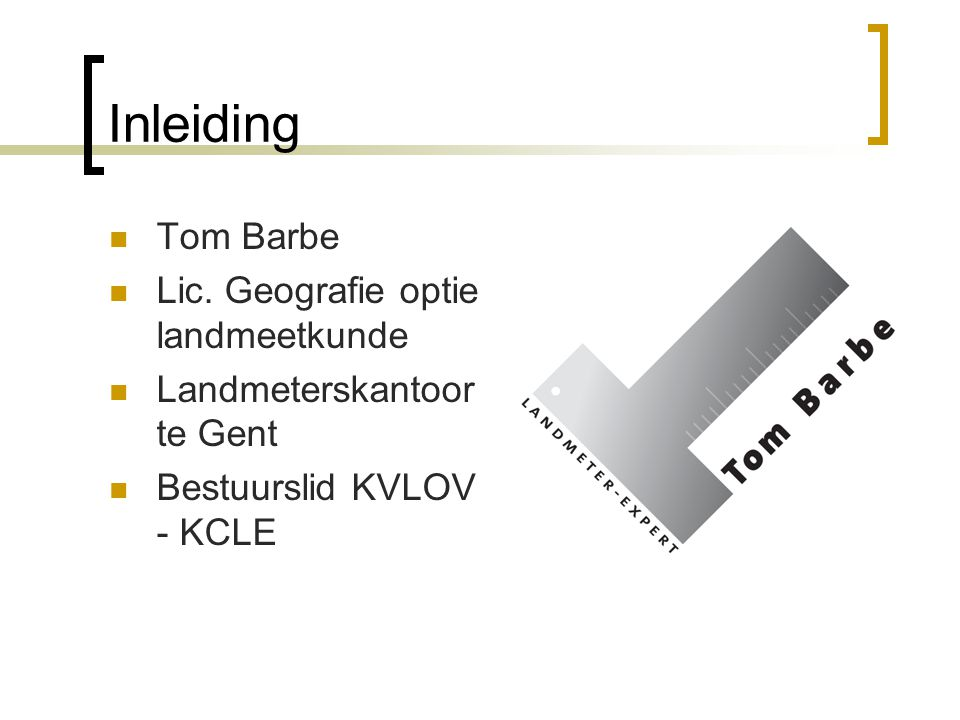 Inleiding Tom Barbe Lic. Geografie optie landmeetkunde