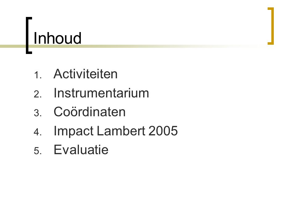 Inhoud Activiteiten Instrumentarium Coördinaten Impact Lambert 2005