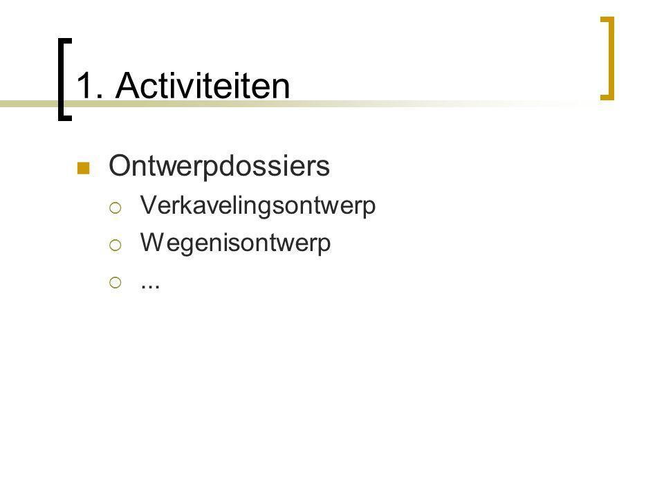 1. Activiteiten Ontwerpdossiers Verkavelingsontwerp Wegenisontwerp ...