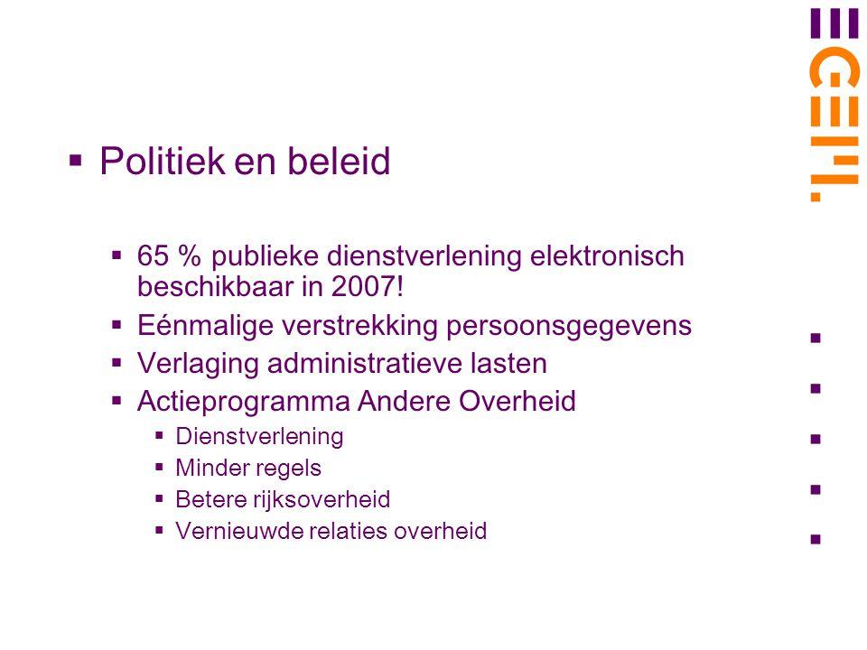 Politiek en beleid 65 % publieke dienstverlening elektronisch beschikbaar in 2007! Eénmalige verstrekking persoonsgegevens.