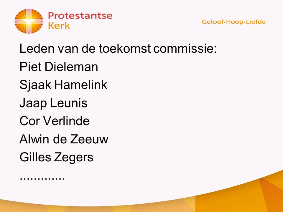 Leden van de toekomst commissie: Piet Dieleman Sjaak Hamelink Jaap Leunis Cor Verlinde Alwin de Zeeuw Gilles Zegers .............