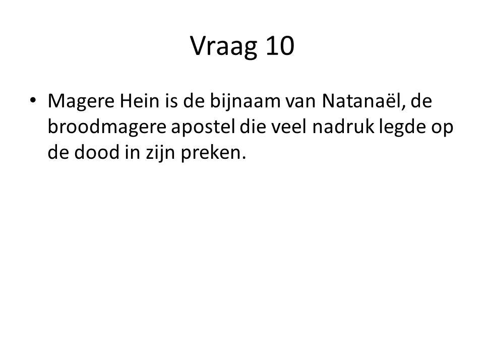 Vraag 10 Magere Hein is de bijnaam van Natanaël, de broodmagere apostel die veel nadruk legde op de dood in zijn preken.