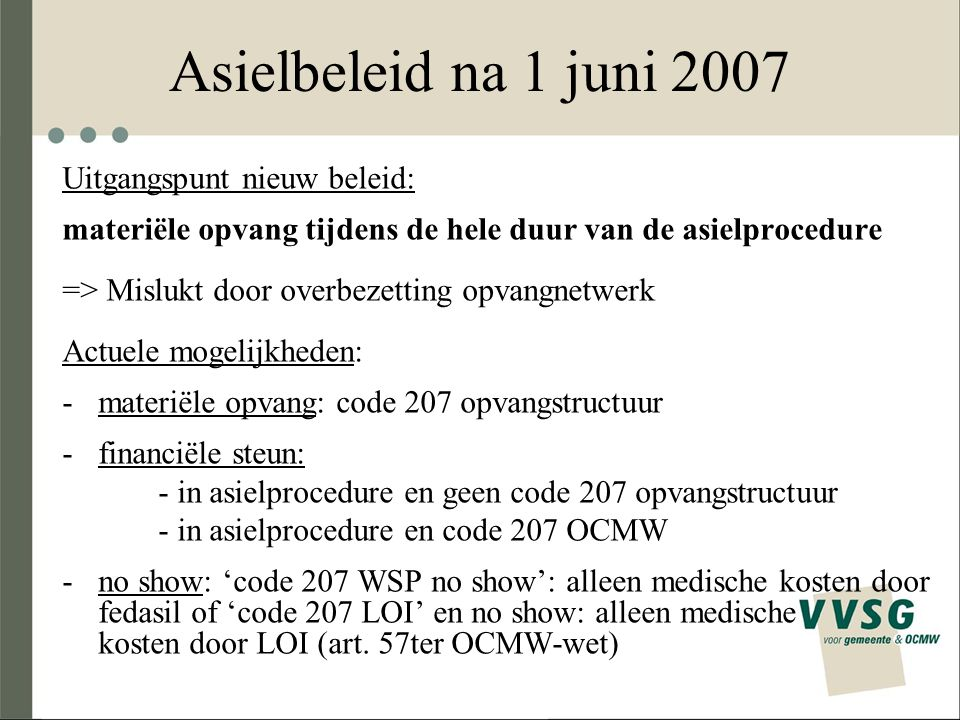 Asielbeleid na 1 juni 2007 Uitgangspunt nieuw beleid:
