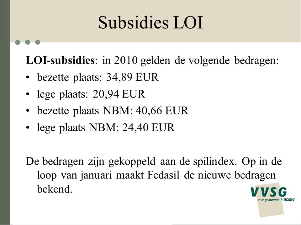 Subsidies LOI LOI-subsidies: in 2010 gelden de volgende bedragen:
