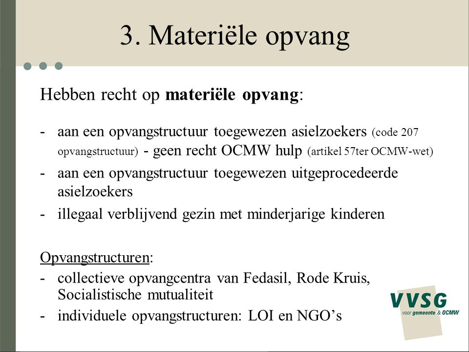 3. Materiële opvang Hebben recht op materiële opvang: