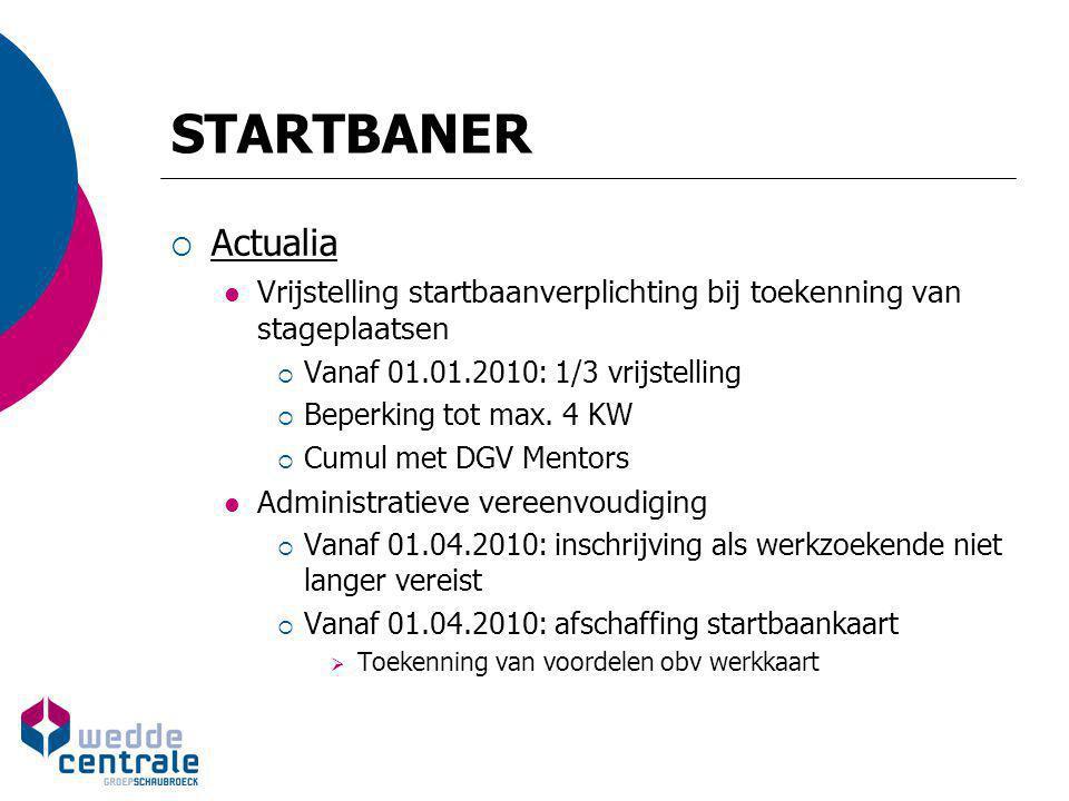 STARTBANER Actualia. Vrijstelling startbaanverplichting bij toekenning van stageplaatsen. Vanaf 01.01.2010: 1/3 vrijstelling.