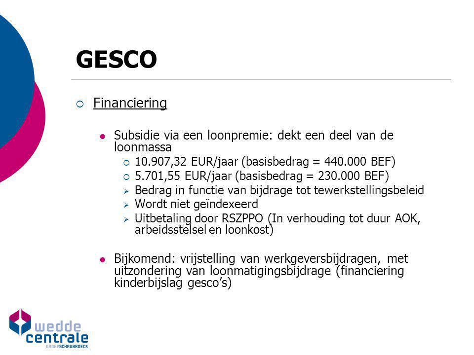 GESCO Financiering. Subsidie via een loonpremie: dekt een deel van de loonmassa. 10.907,32 EUR/jaar (basisbedrag = 440.000 BEF)