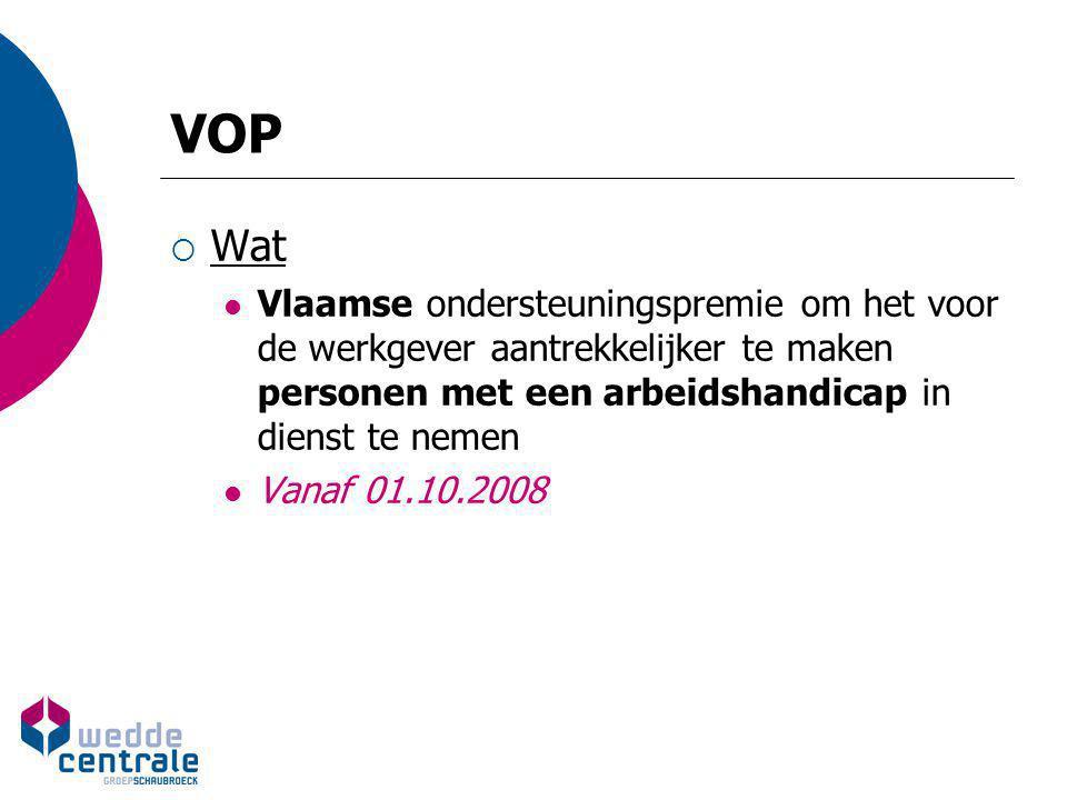 VOP Wat. Vlaamse ondersteuningspremie om het voor de werkgever aantrekkelijker te maken personen met een arbeidshandicap in dienst te nemen.