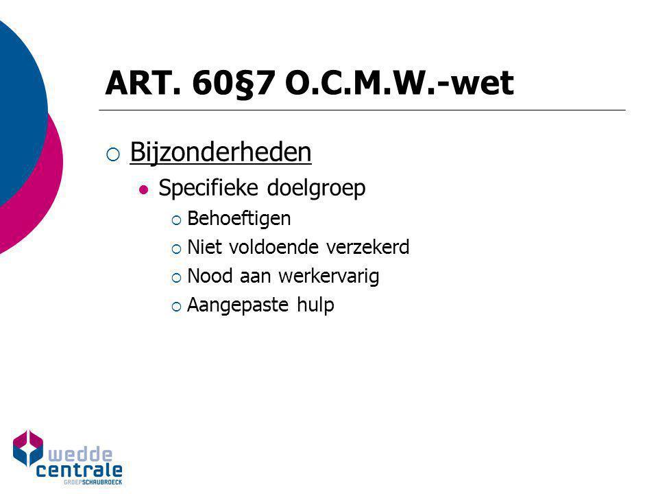 ART. 60§7 O.C.M.W.-wet Bijzonderheden Specifieke doelgroep Behoeftigen