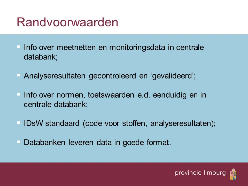 Randvoorwaarden Info over meetnetten en monitoringsdata in centrale databank; Analyseresultaten gecontroleerd en 'gevalideerd';