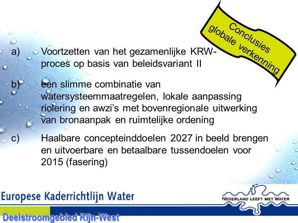 globale verkenning Conclusies. a) Voortzetten van het gezamenlijke KRW- proces op basis van beleidsvariant II.