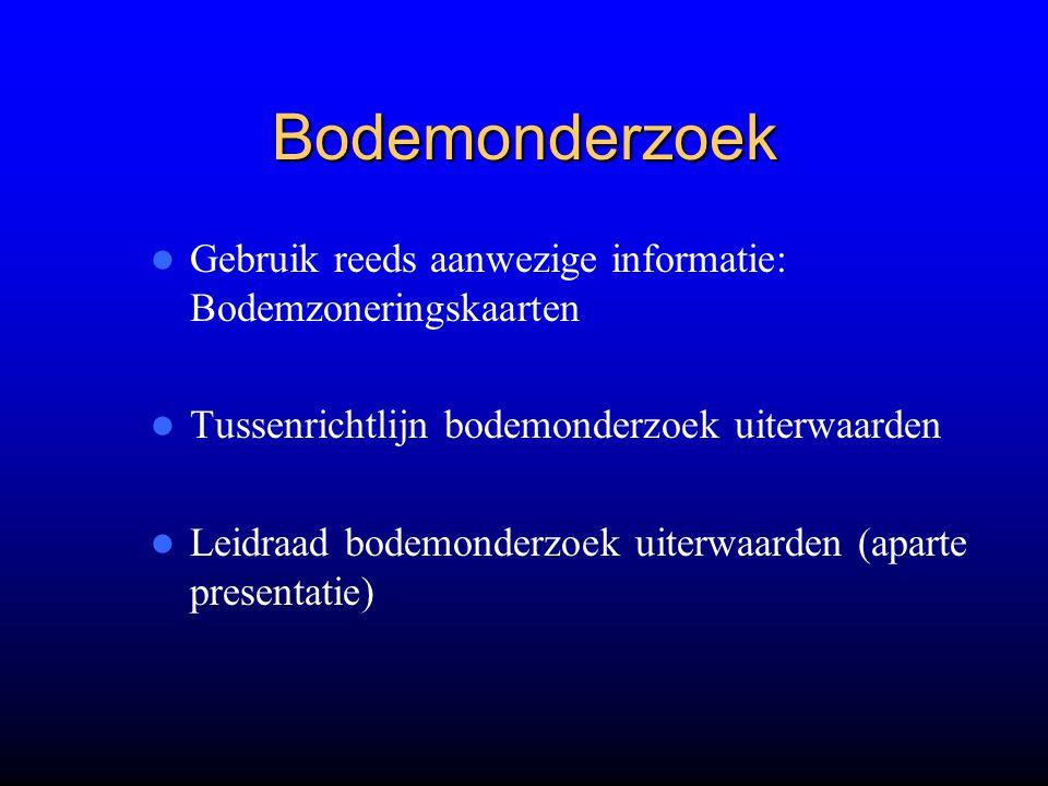 Bodemonderzoek Gebruik reeds aanwezige informatie: Bodemzoneringskaarten. Tussenrichtlijn bodemonderzoek uiterwaarden.