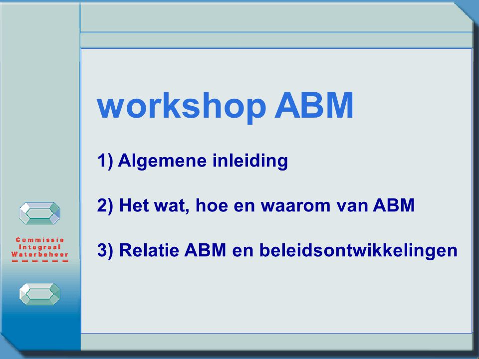 workshop ABM 1) Algemene inleiding 2) Het wat, hoe en waarom van ABM