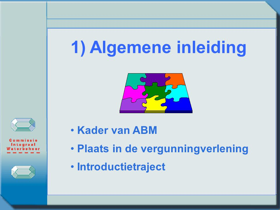 1) Algemene inleiding Kader van ABM Plaats in de vergunningverlening