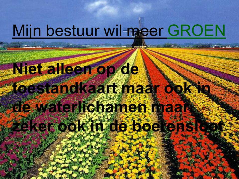 Mijn bestuur wil meer GROEN Niet alleen op de toestandkaart maar ook in de waterlichamen maar zeker ook in de boerensloot
