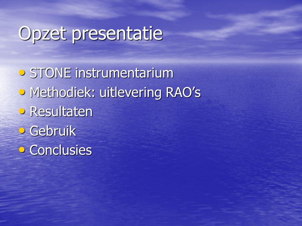 Opzet presentatie STONE instrumentarium Methodiek: uitlevering RAO's