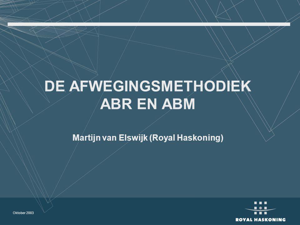 DE AFWEGINGSMETHODIEK ABR EN ABM Martijn van Elswijk (Royal Haskoning)