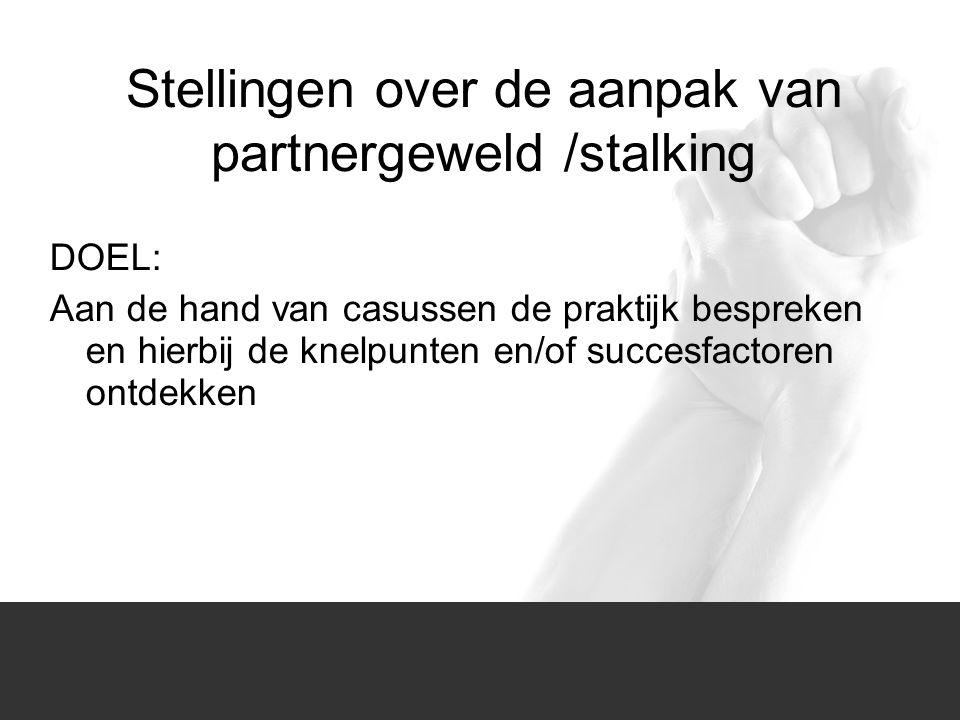 Stellingen over de aanpak van partnergeweld /stalking