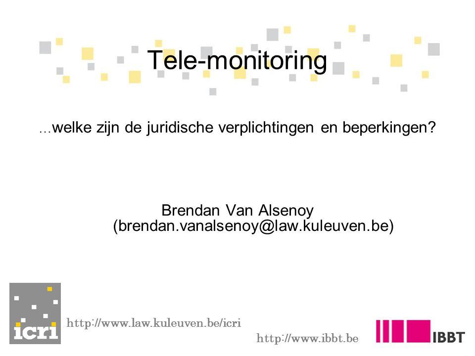 Tele-monitoring …welke zijn de juridische verplichtingen en beperkingen Brendan Van Alsenoy (brendan.vanalsenoy@law.kuleuven.be)
