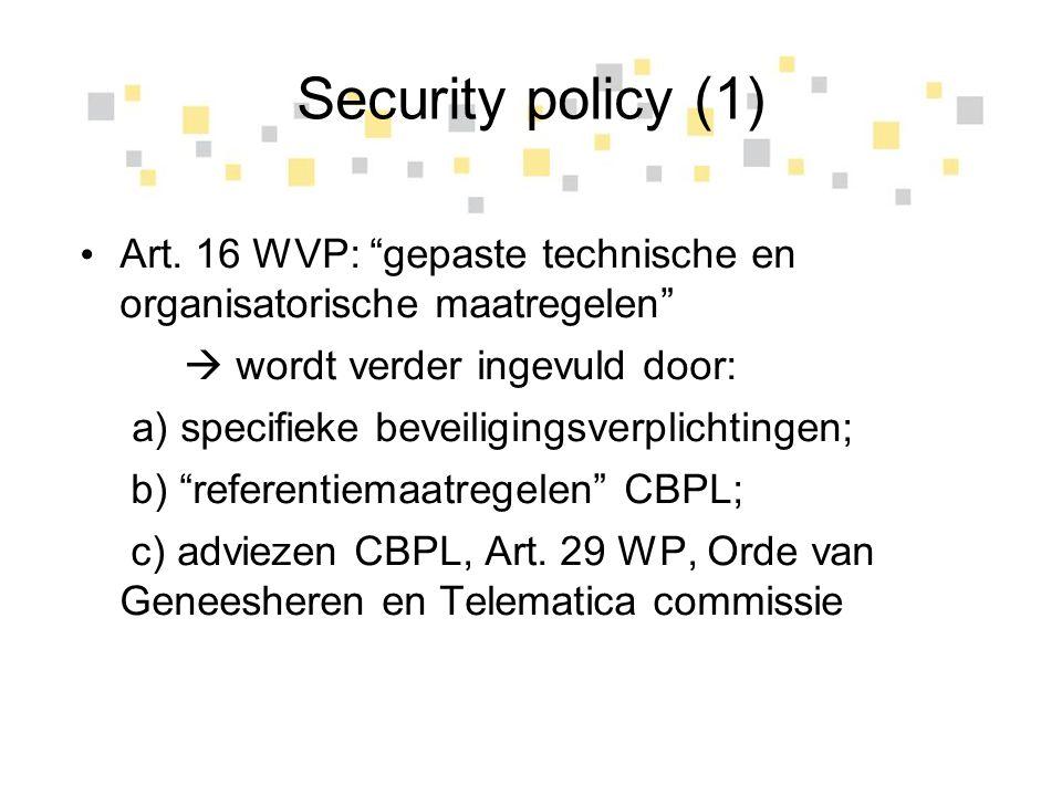 Security policy (1) Art. 16 WVP: gepaste technische en organisatorische maatregelen  wordt verder ingevuld door: