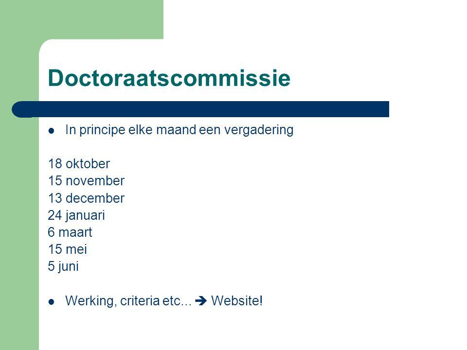 Doctoraatscommissie In principe elke maand een vergadering 18 oktober