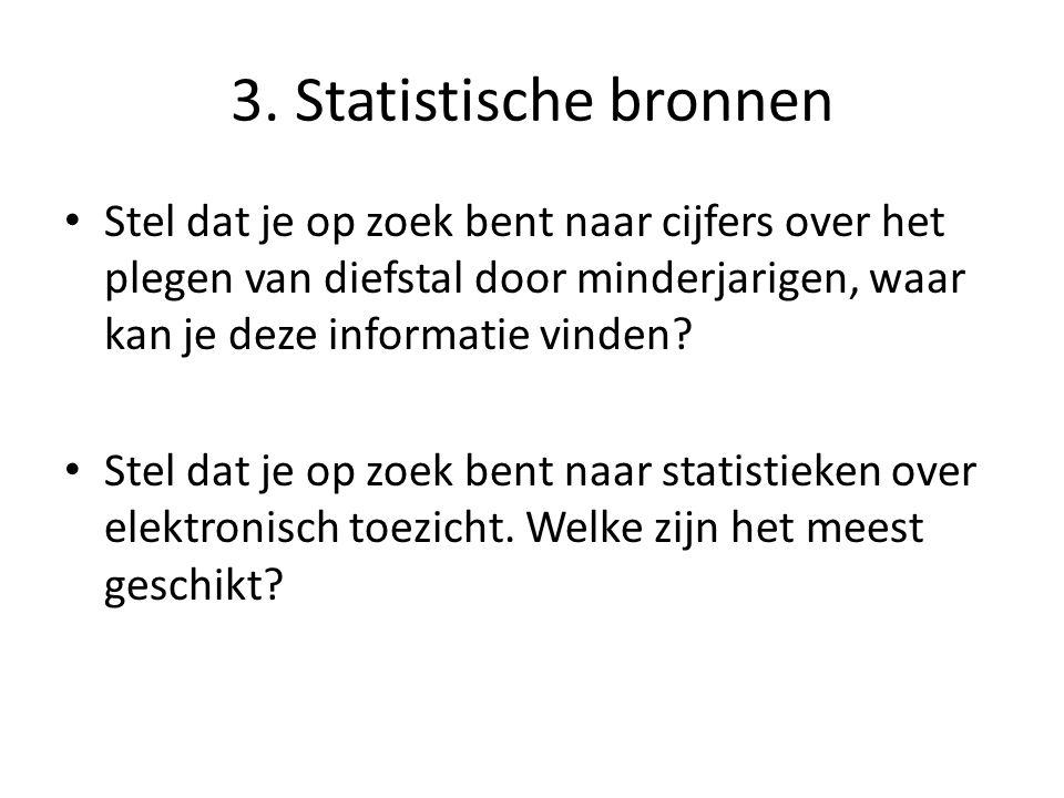 3. Statistische bronnen Stel dat je op zoek bent naar cijfers over het plegen van diefstal door minderjarigen, waar kan je deze informatie vinden