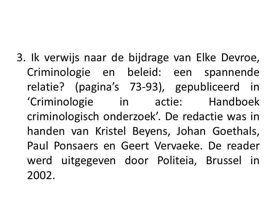 3. Ik verwijs naar de bijdrage van Elke Devroe, Criminologie en beleid: een spannende relatie.
