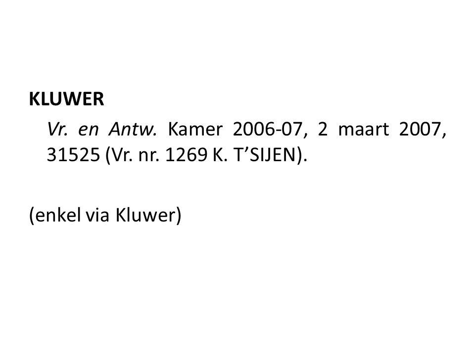 KLUWER Vr. en Antw. Kamer 2006-07, 2 maart 2007, 31525 (Vr. nr. 1269 K