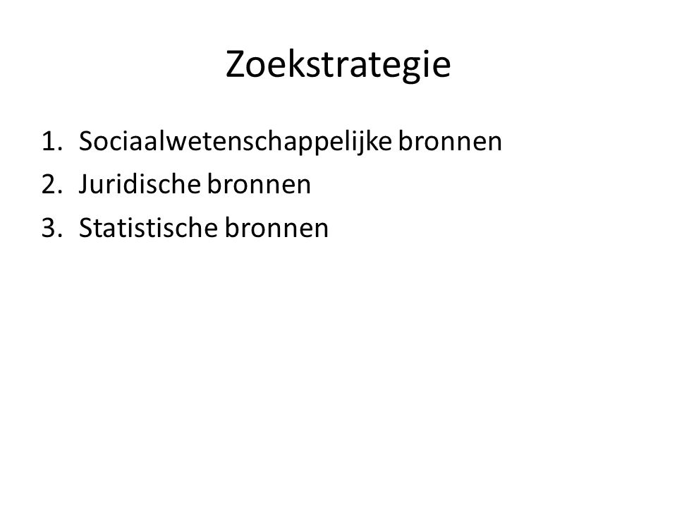 Zoekstrategie Sociaalwetenschappelijke bronnen Juridische bronnen