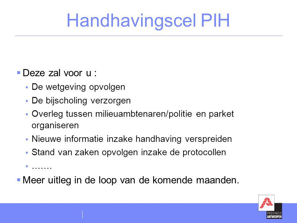 Handhavingscel PIH Deze zal voor u :