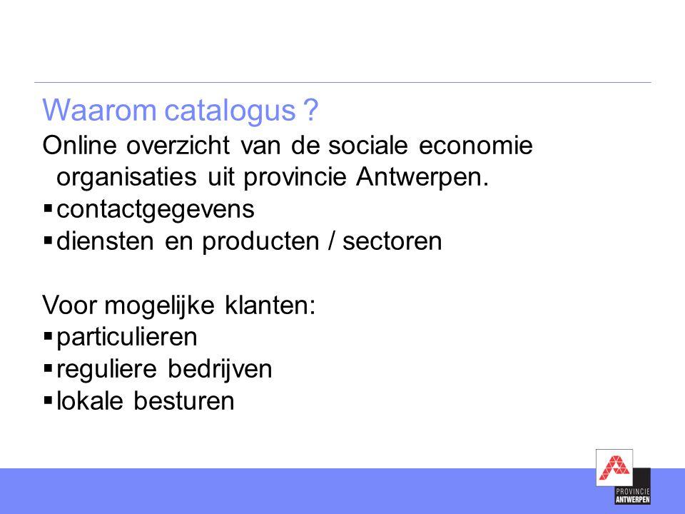 Waarom catalogus Online overzicht van de sociale economie organisaties uit provincie Antwerpen. contactgegevens.