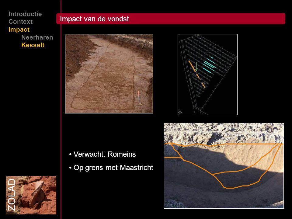 ZOLAD Impact van de vondst Verwacht: Romeins Op grens met Maastricht