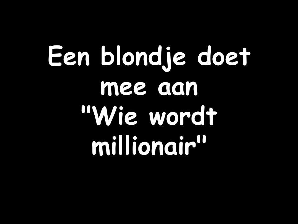 Een blondje doet mee aan Wie wordt millionair
