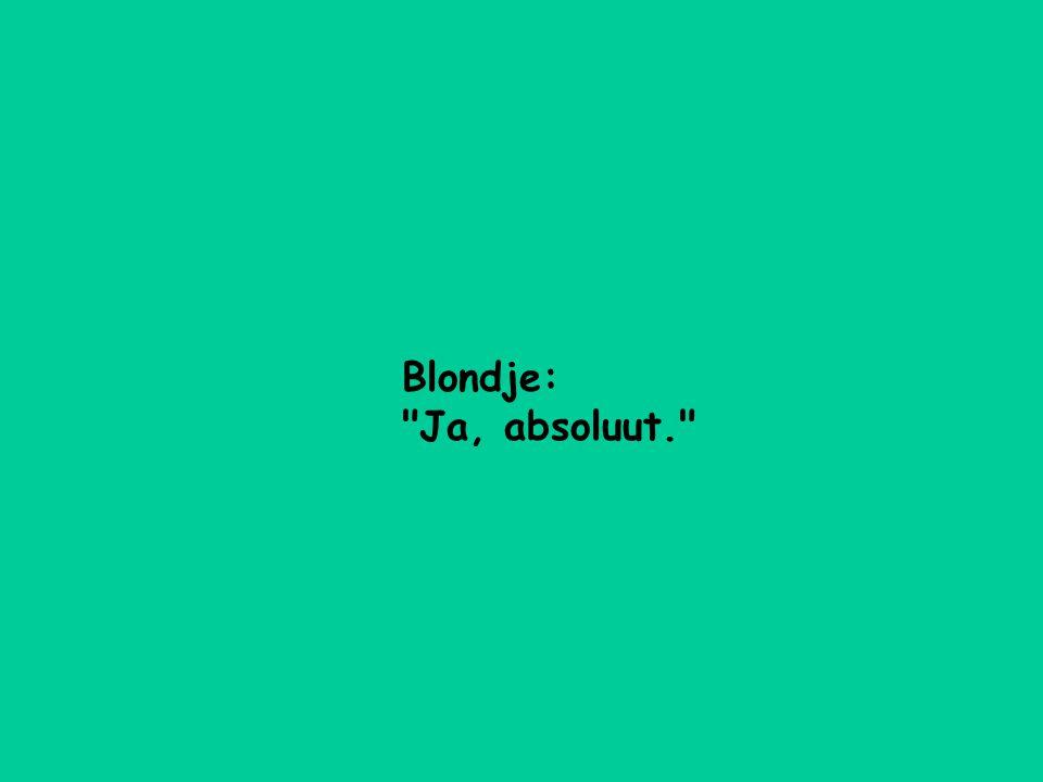 Blondje: Ja, absoluut.