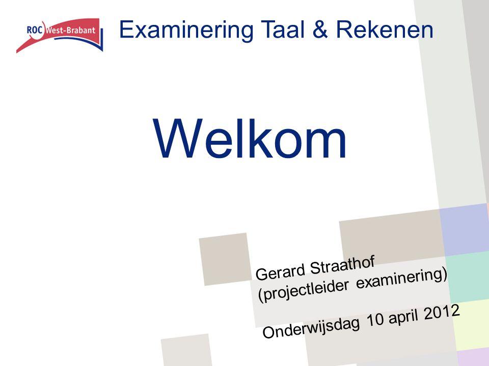 Welkom Examinering Taal & Rekenen Gerard Straathof