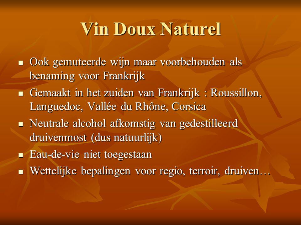 Vin Doux Naturel Ook gemuteerde wijn maar voorbehouden als benaming voor Frankrijk.